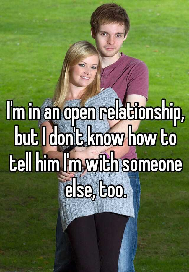 I'm in an open relationship, but I don't know how to tell him I'm with someone else, too.
