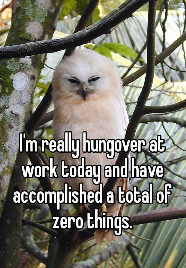 I'm really hungover at work today and have accomplished a total of zero things.