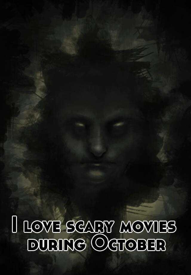I love scary movies during October